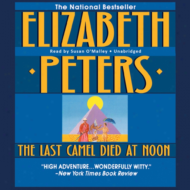 The Last Camel Died At Noon: The Amelia Peabody Serirs, Work 6 (unabridged)
