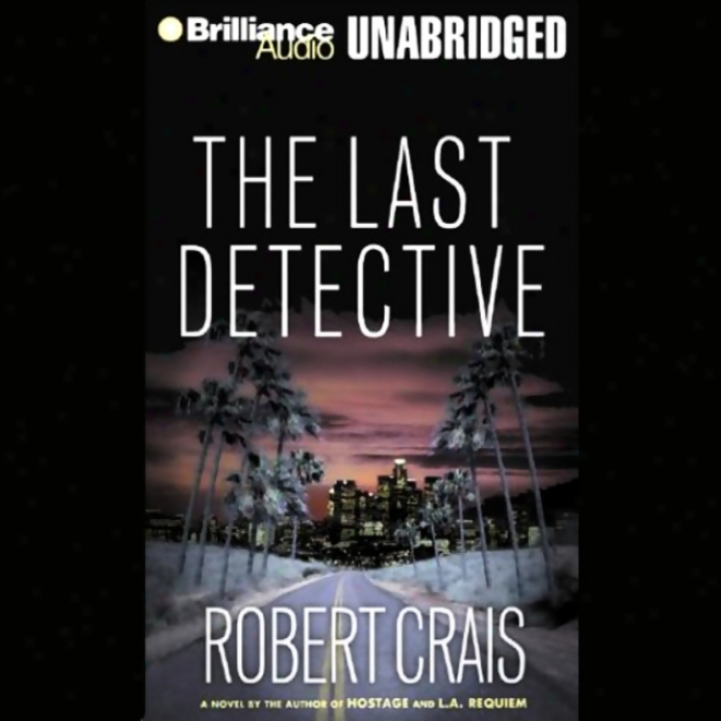 The Last Detective: An Elvis Cole - Joe Pike Novel, Book 9 (unabridged)