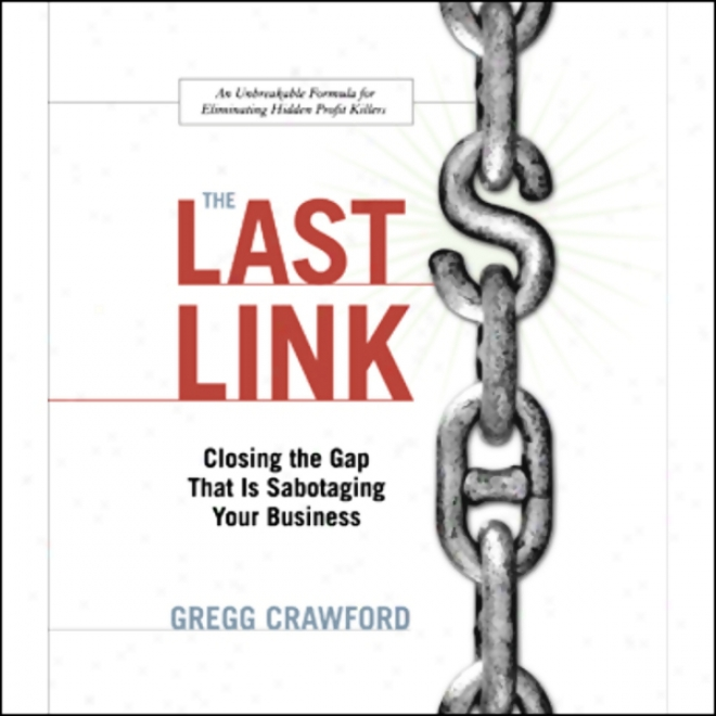 The Last Link: Closing The Gap That Is Sabotaging Your Business (unabridged)