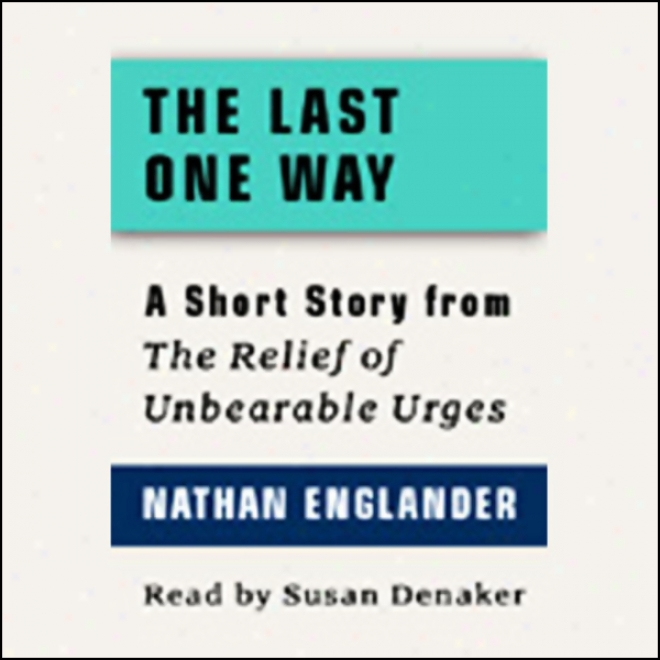 The Last One Way: A Short Story From 'for The Relief Of Unbearable Urges'
