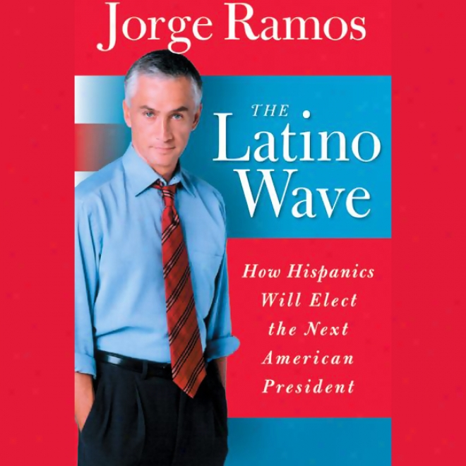 The Latino Wave: How Hispanics Will Elect The Next American President