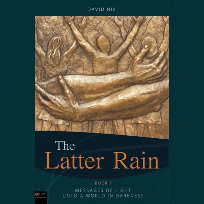 The Latter Rain: Book Tao: Message Of Light Unto A World In Darkness (unabridged)