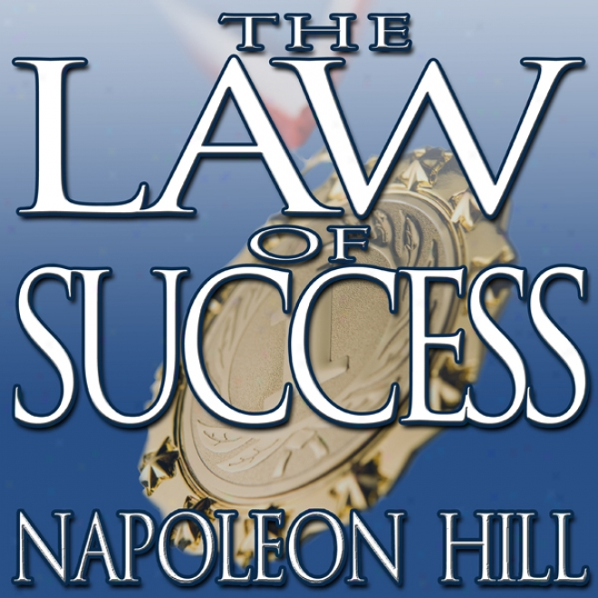 The Law Of Success:: From The Chief Mind To The Golden Rule (in Sixteen Lessoms) (unabridged)
