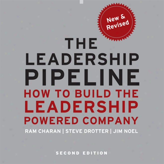 The Leadership Pipeline 2e: How To Build The Leadership Powered Company (unabridged)