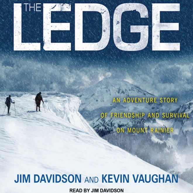 The Ledge: An Adventure Story Of Friendship And Survival On Mount Rainier (unabridged)