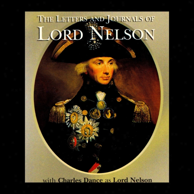 The Letters & Journals O f Lord Nelson (unabridged)