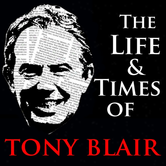 Th eLife And Times Of Tony Blair (unabridged)