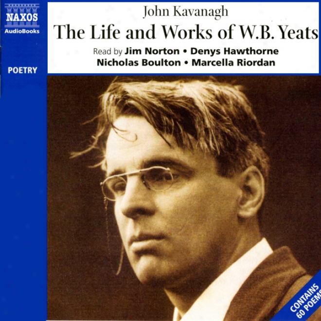 The Life And Works Of William Butler Yeats (unabridged)