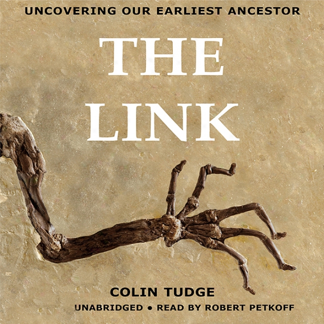 The Link: Uncovering Our Earliest Ancestor (unabridged)