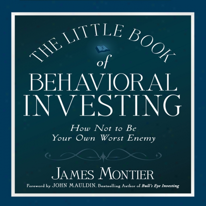 The Little Book Of Behavioral Investing: How Not To Be Your Own Defeat Enemy (unabridged)