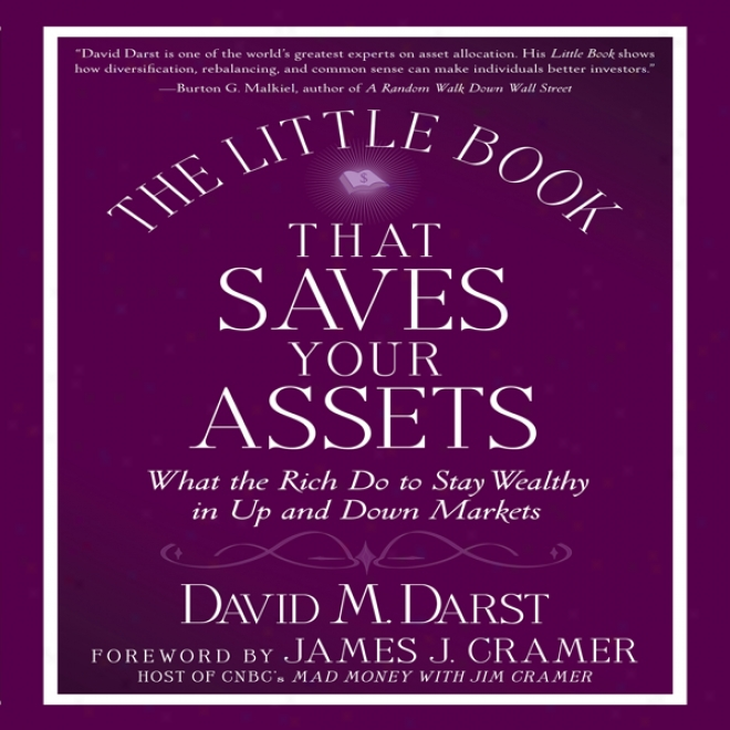 The Little Book That Saves Your Assets: How The Rich Stay Wealthy In Up And Down Markets (unabridged)