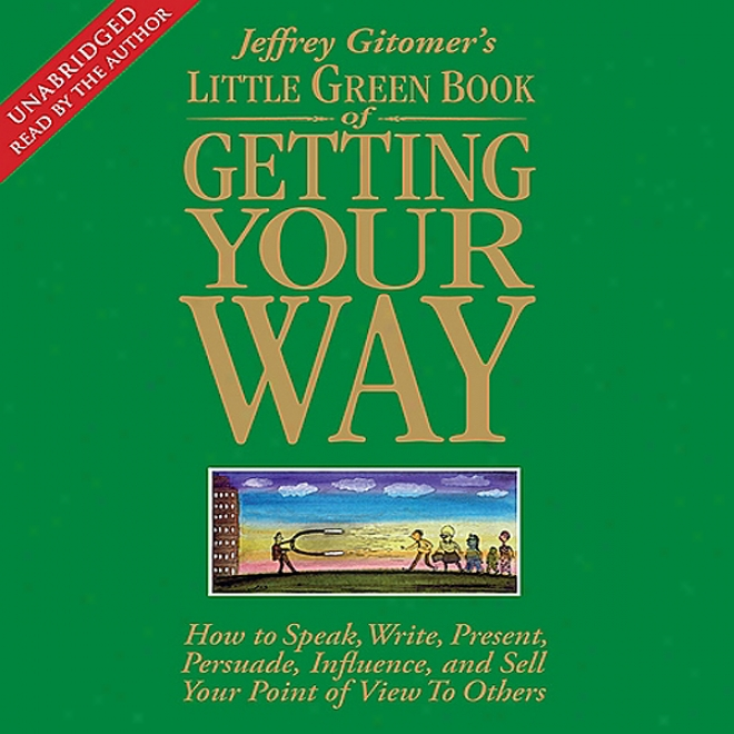 The Little Green Book Of Getting Your Way: How To Sell Your Point Of View To Others (unabridyed)
