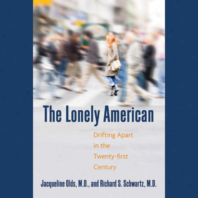 The Lonely American: Drifting Apart In The Twenty-first Century (unabridged)