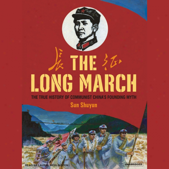 The Long March: The True History Of Communist China's Founnding Myth (unabridged)