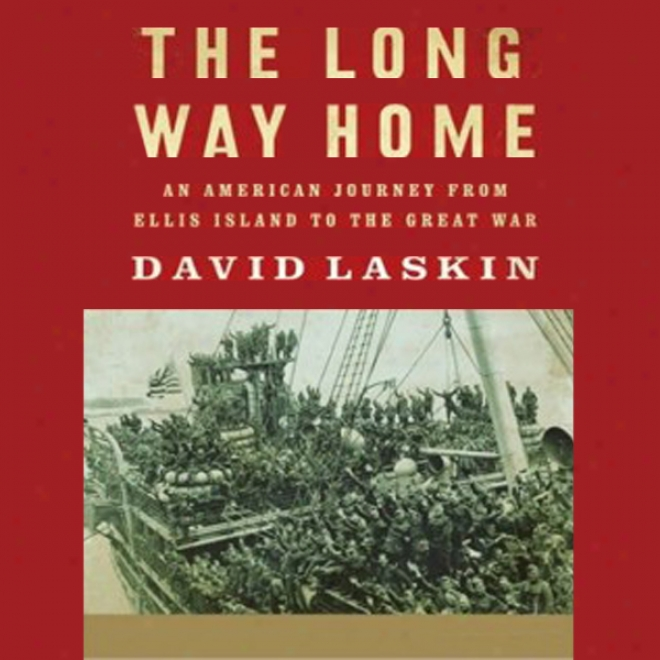 The Long Way Home: An American Journey From Ellis Island To The Grear Wqr (unabridged)