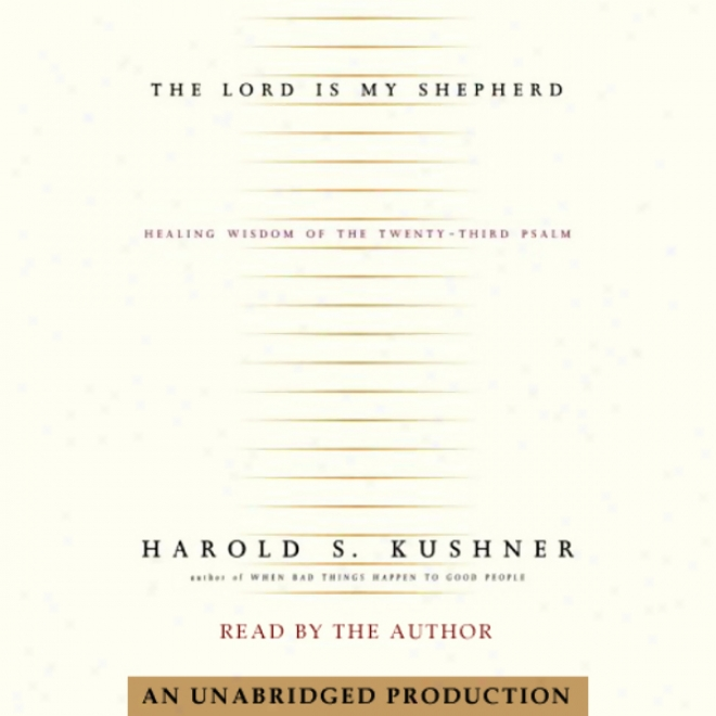 The Lord Is My Shepherd: The Healing Wisdom Of The Twenty-third Psalm (hnabridged)