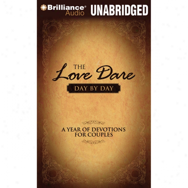 The Love Dare Day By Day: A Year Of Devotions For Couples (unabridged)