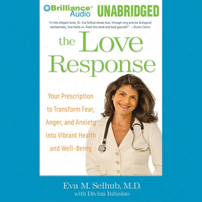 The Love Response: Your Presription To Turn Off Fear Irritate, And Anxiety To Achieve Vibrant Health And Transform Your Life (unabridged)