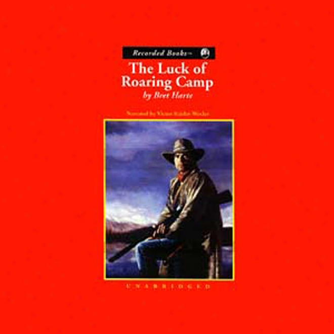 The Luck Of Roaring Camp And Other Stories (unabridged)