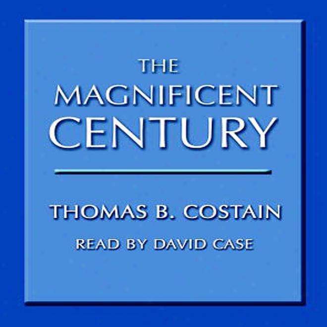 The Magnificent Century (unabridged)