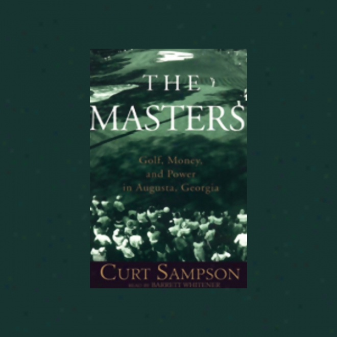 The Masters: Golf, Money, And Power In Augusta, Georgia (unabridged)