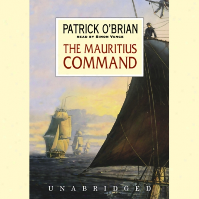 The Mauritius Command: Aubrey/maturin Series, Book 4 (unabridged)