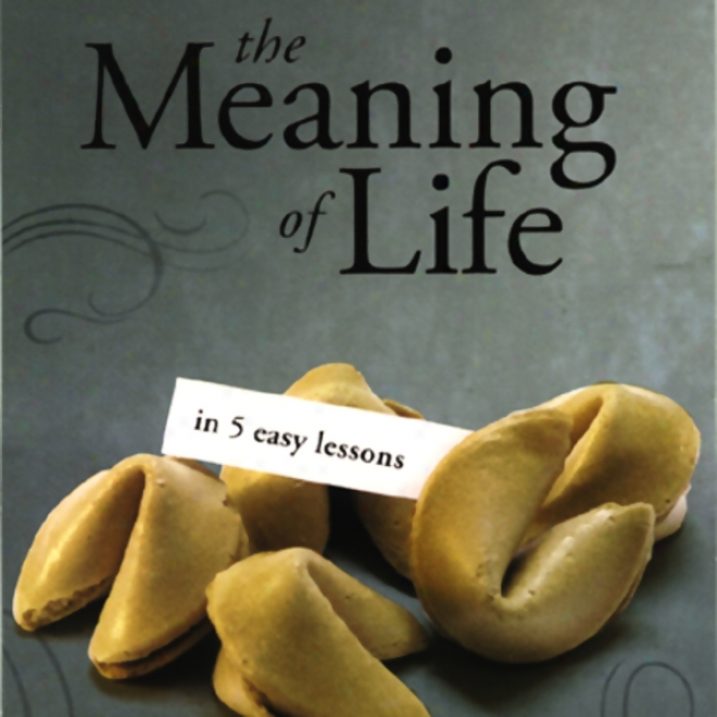 The Meaning Of Life In 5 Easy Lessons (to The Best Of Our Knowledge Series)