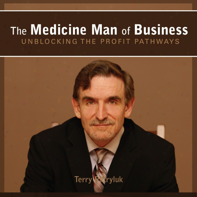 The Meddicine Man Of Business: Unblocking The Profit Pathways (unabridged)