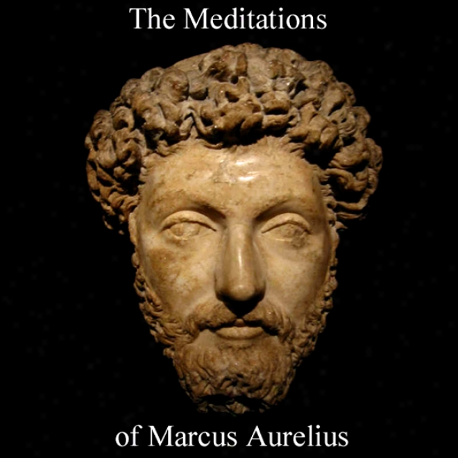 The Meditations Of Marcus Aurelius (unabridged)