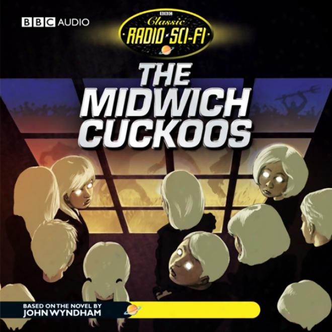 The Midwich Cuckoos: Classic Radio Sci-fi (dramatised)