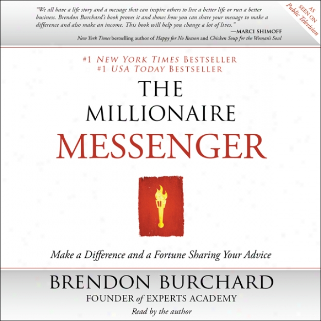 The Millionaire Messenger: Make A Difference And A Fortune Sharing Your Intelligence (unabridged)