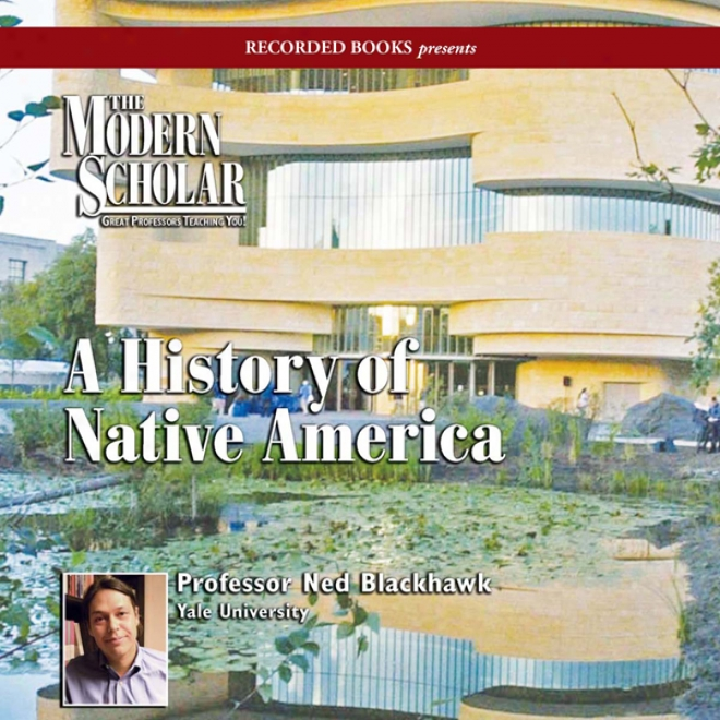The Modern Scholar: A History Of Native America