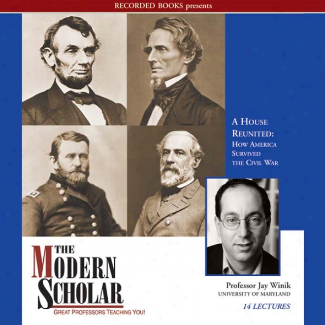 The Modern Scholar: A House Reunited: For what cause America Survived The Civil War