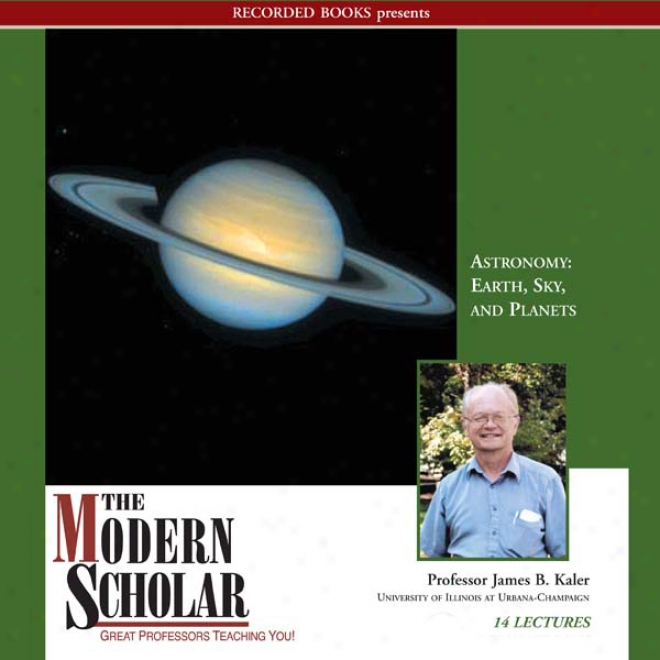 The Modern Scholar: Astronomy I: Earth, Sky And Planets (unabridged)