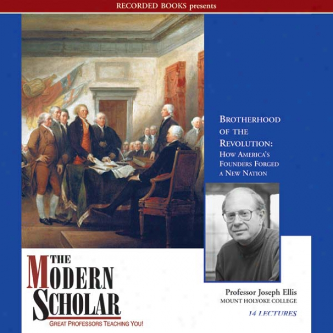 The Modern Scholar: Brotherhood Of The Revolution: How America's Founders Forged A New Nation (unabridged)