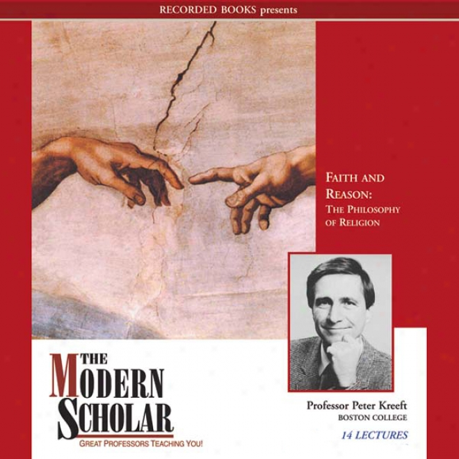 The Modern Scholar: Faith And Reason: The Philosophy Of Religion (unabridged)