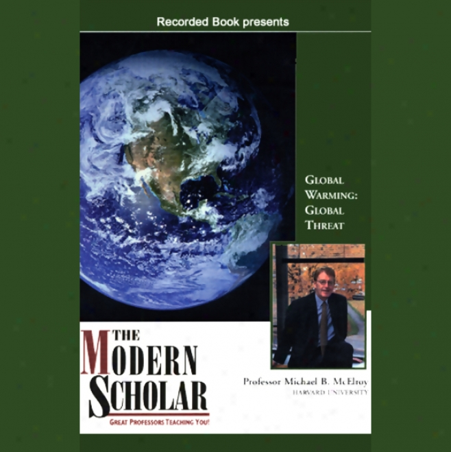 The Modern Scholar: Global Warming, Global Threat