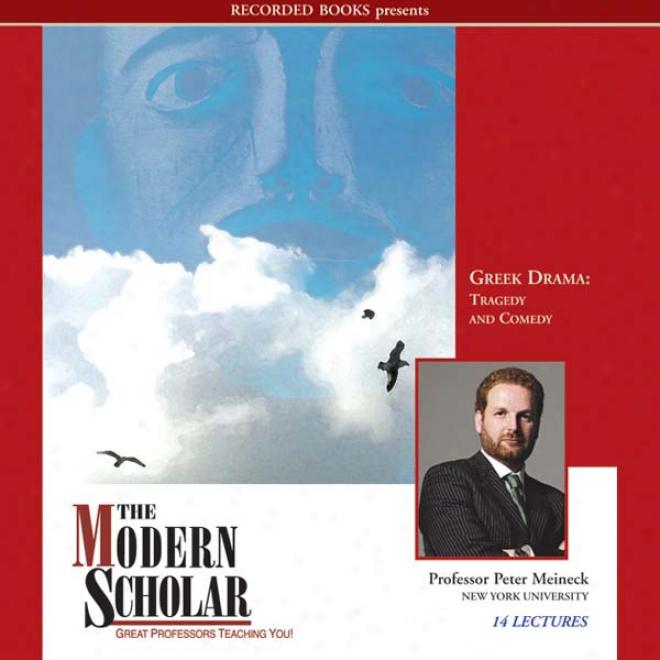 The Modern Scholar: Greek Drama: Tragedy And Comedy (unabridged)