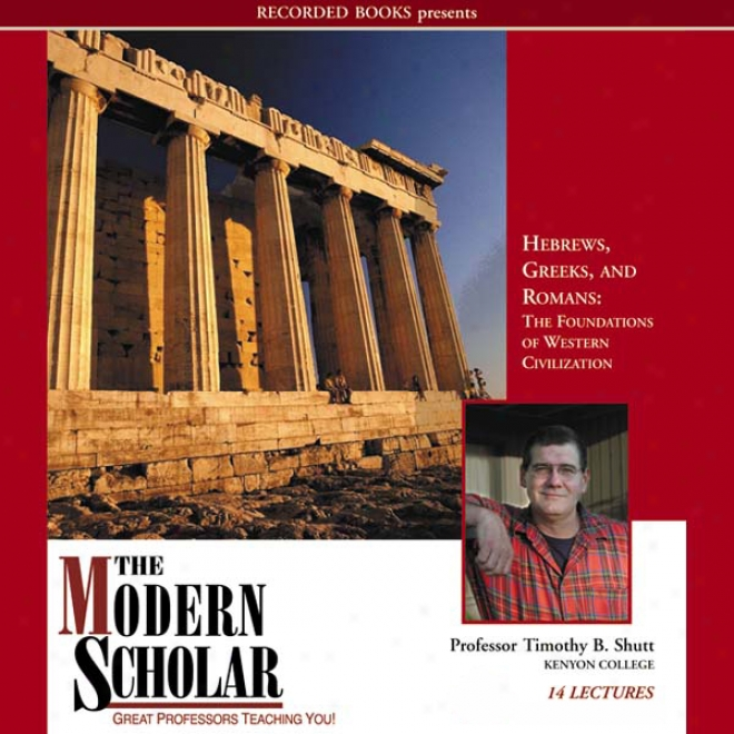 The Modern Scholar: Hebrews, Greeks And Romans: Foundations Of Western Civiilizatiob