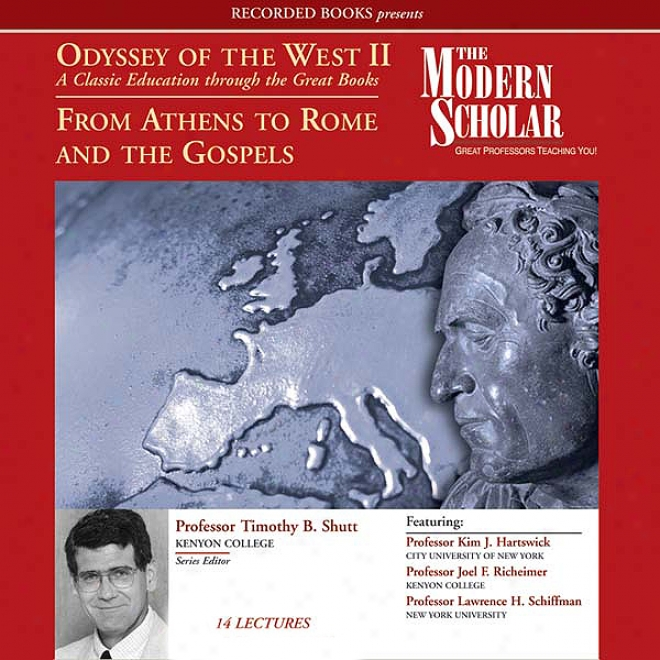 The Mdoetn Scholar: Odyssey Of The West Ii: A Claswic Educatikn Through The Great Books: From Athens To Rome And The Gospels (unabridged)