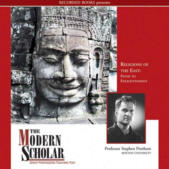 The Modern Scholar: Religions Of The East: Paths To Enlightenment (unabridged)