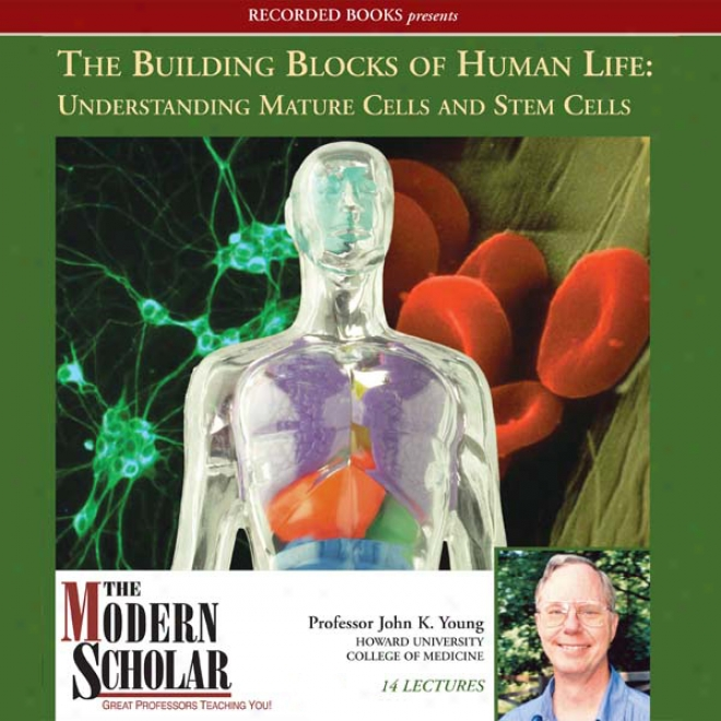 The Modern Scholar: The Building Blocks Of Human Life: Understanding Mature Cells And Stem Cells (unabridged)