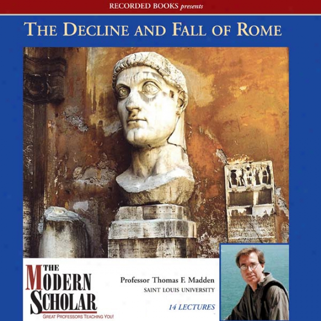 The Modern Scholar: The Decline And Fall Of The Roman Empire (unabridged)