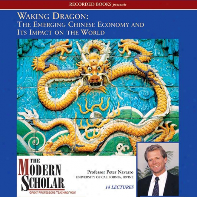 The Modern Scholar: Waking Dragon: The Emerging Chinese Economy And Its Impact O nThe World (unabridged)