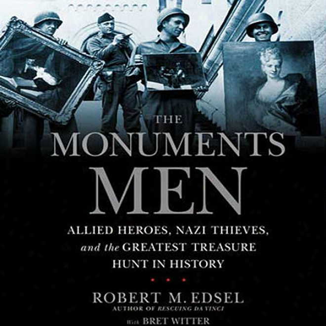 The Monuments Men: Allied Heroes, Nazi Thieves, And The Greatest Treasure Hunt In History (unabridged)
