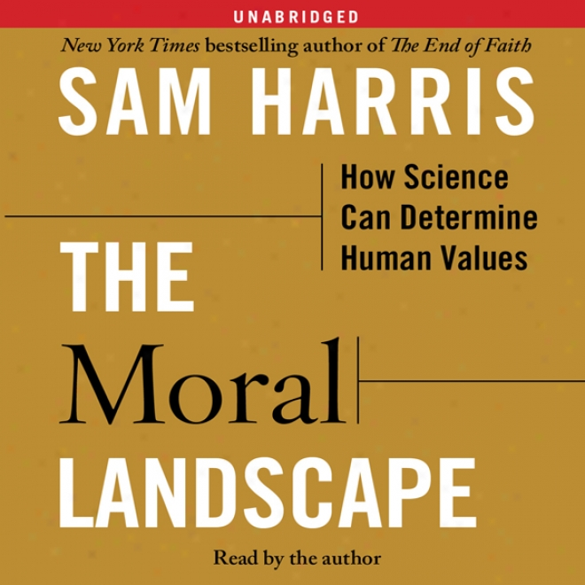 The Moral Landscape: For what cause Science Can Determine Human Values (unab5idged)