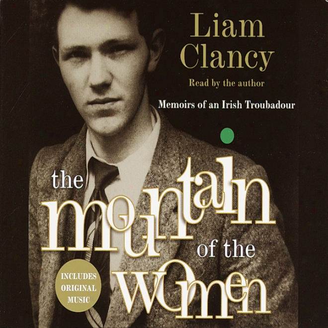 The Mount Of The Women: Memoirs Of An Irish Troubadour