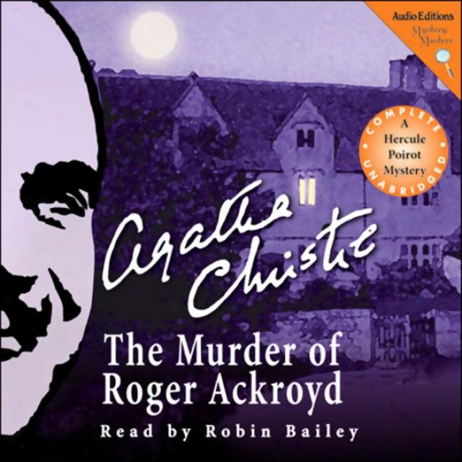 The Murder Of Roger Acroyd: A Hercule Poirot Mystdry (unabridged)