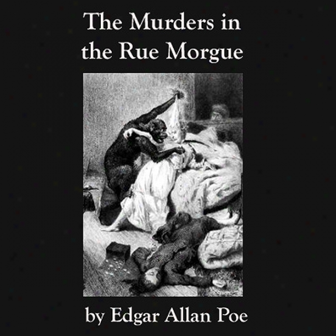 The Murders In The Rue Morgue: Edgar Allan Poe