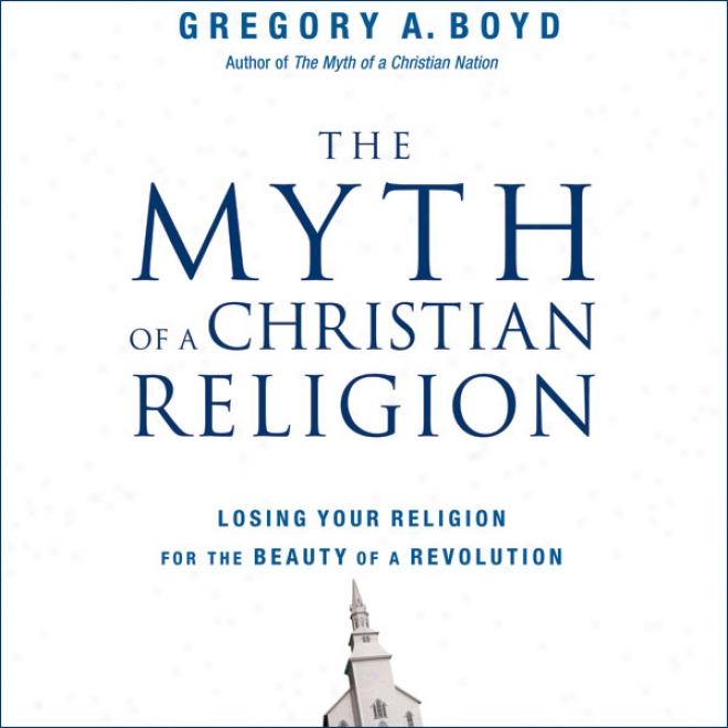 The Myth Of A Inhabitant of Christendom Religion: How Believera Must Rebel To Advance The Kingdom Of God (unabridged)